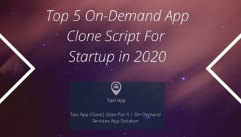 Top 5 On-Demand App Clone Script For Startup in 2020