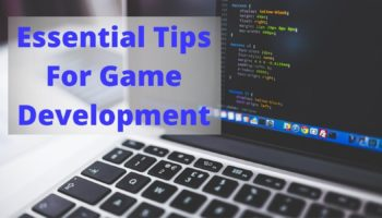 Essential Tips to Help You Get Better at Game Development