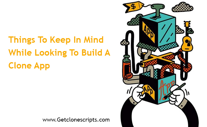 Things To Keep In Mind While Looking To Build A Clone App