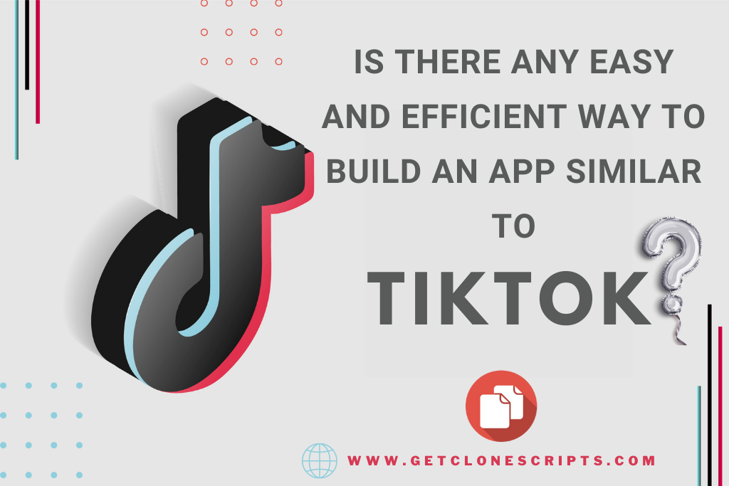Is There Any Easy And Efficient Way To Build An App Similar To TikTok